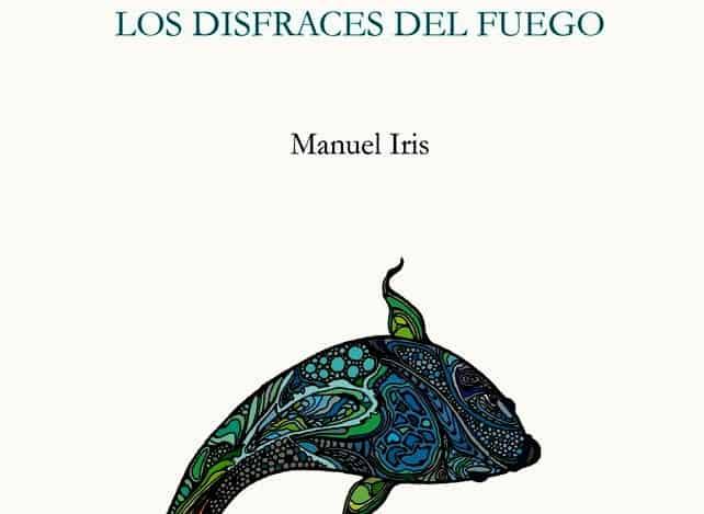 «Los disfraces del fuego» [desvendados por Manuel Iris] Artes & contextos Capa Los disfraces del fuego. Manuel Iris