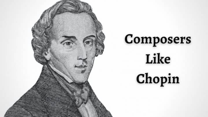6 Similar Great Composers Like Chopin