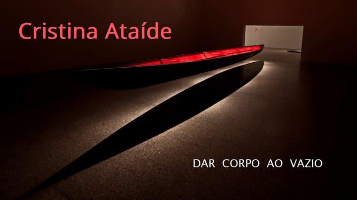 """EXPO Cristina Ataíde """"Dar corpo ao vazio"""""""